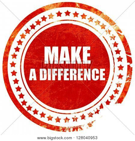 make a difference, grunge red rubber stamp on a solid white back