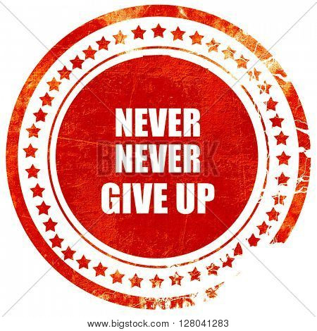 never give up, grunge red rubber stamp on a solid white backgrou