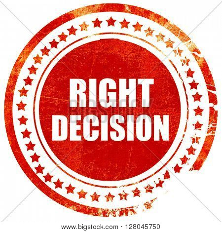 right decision, grunge red rubber stamp on a solid white backgro