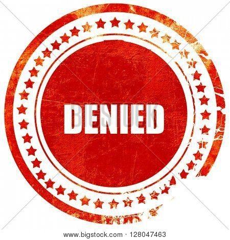 denied sign background, grunge red rubber stamp  on a solid white background