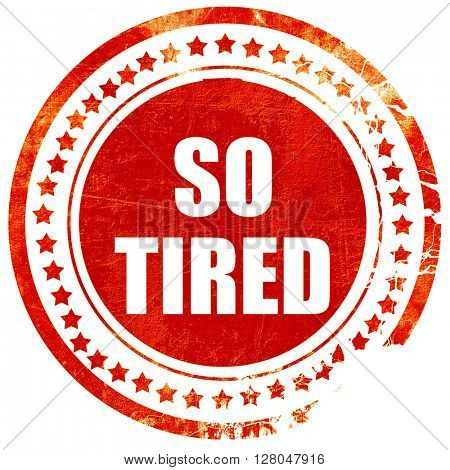so tired, grunge red rubber stamp on a solid white background