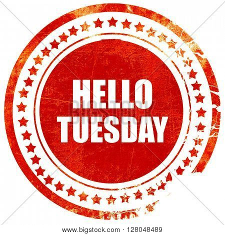 hello tuesday, grunge red rubber stamp on a solid white background
