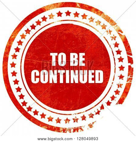 to be continued, grunge red rubber stamp on a solid white backgr