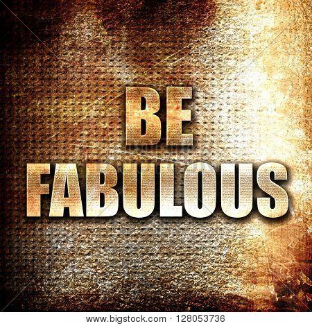 be fabulous, written on vintage metal texture