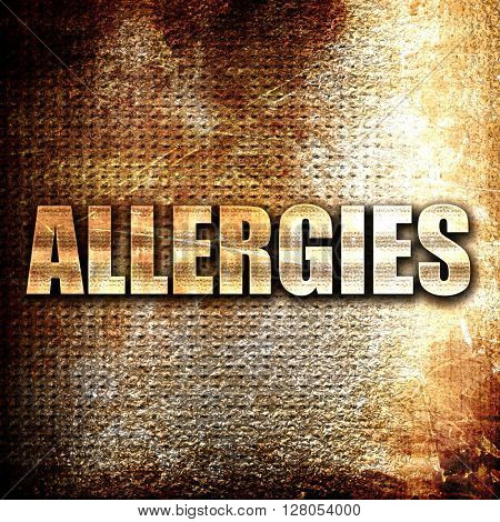 allergies, written on vintage metal texture