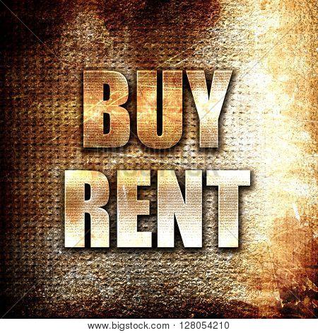 buy rent, written on vintage metal texture