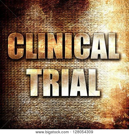 clinical trial, written on vintage metal texture