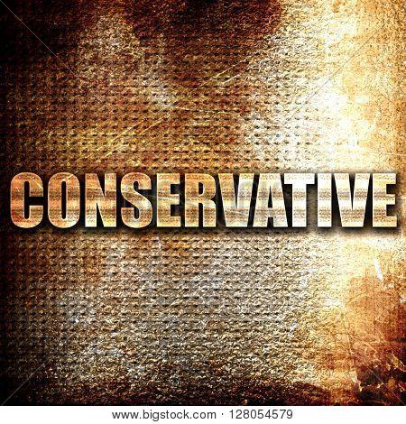 conservative, written on vintage metal texture