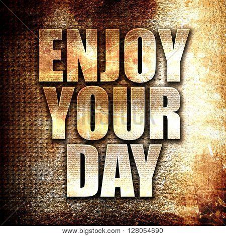 enjoy your day, written on vintage metal texture