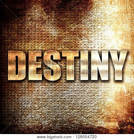 destiny, written on vintage metal texture