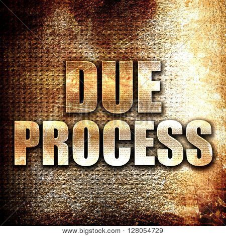 due process, written on vintage metal texture