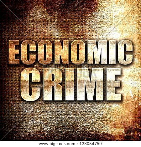 economic crime, written on vintage metal texture
