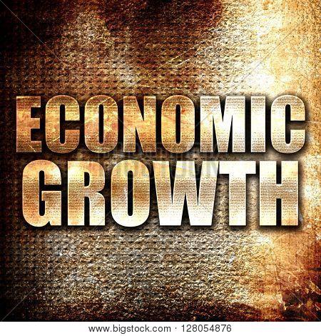 economic growth, written on vintage metal texture