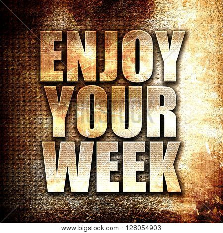 enjoy your week, written on vintage metal texture