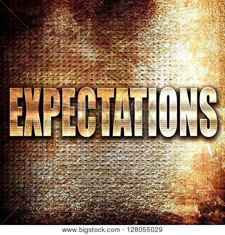 expectations, written on vintage metal texture