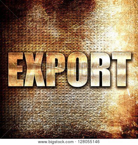 export, written on vintage metal texture
