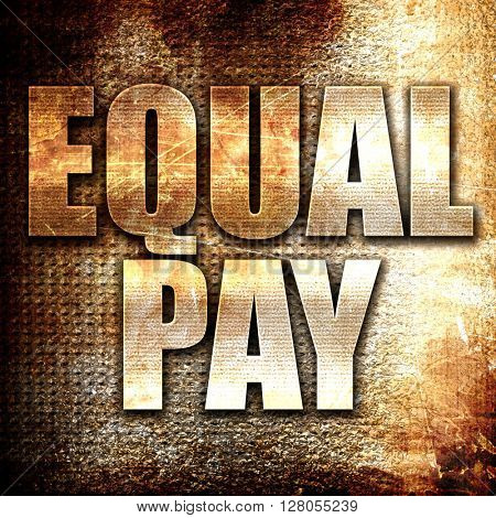 equal pay, written on vintage metal texture
