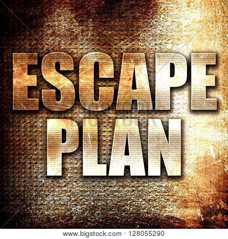 escape plan, written on vintage metal texture