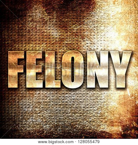 felony, written on vintage metal texture