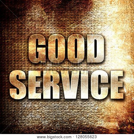 good service, written on vintage metal texture