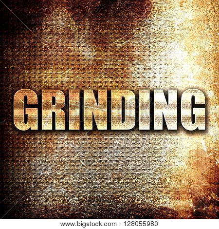 grinding, written on vintage metal texture