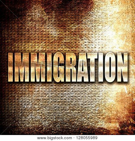 immigration, written on vintage metal texture