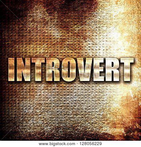 introvert, written on vintage metal texture