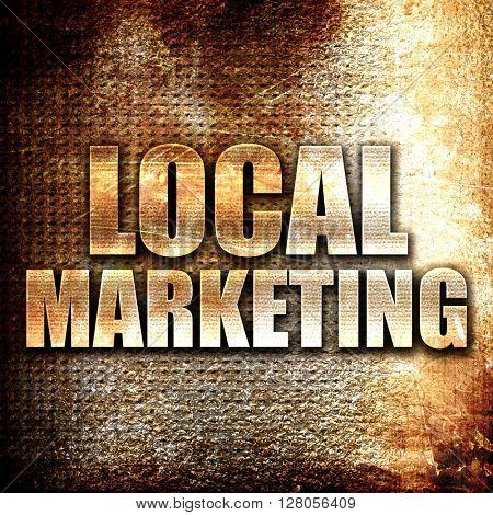 local marketing, written on vintage metal texture
