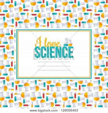 I love science, pattern with square frame. Vector illustration. Back to school background.  Chemistry laboratory equipment flat icons, flask and tubes. Scientific Research, Chemical Experiment.