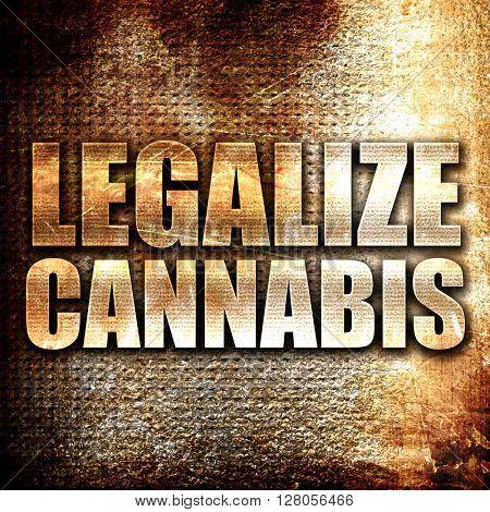 legalize cannabis, written on vintage metal texture