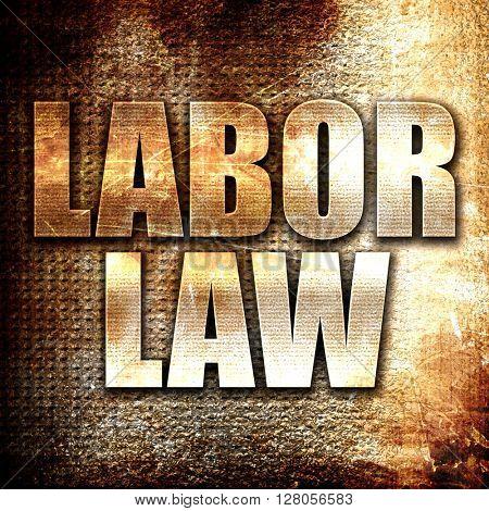 labor law, written on vintage metal texture
