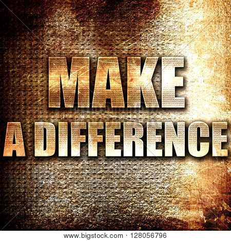 make a difference, written on vintage metal texture