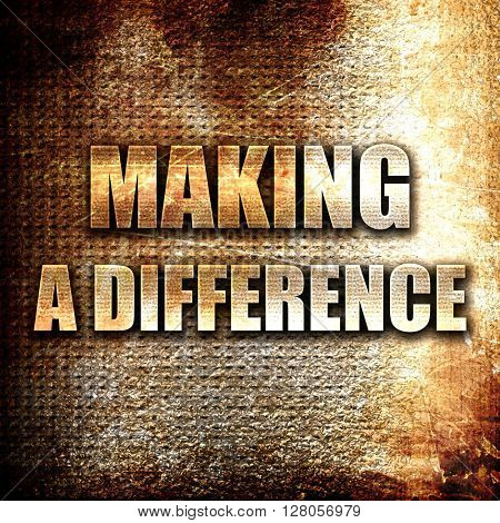 making a difference, written on vintage metal texture
