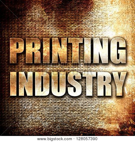 printing industry, written on vintage metal texture