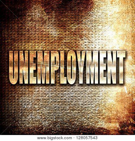 unemployment, written on vintage metal texture