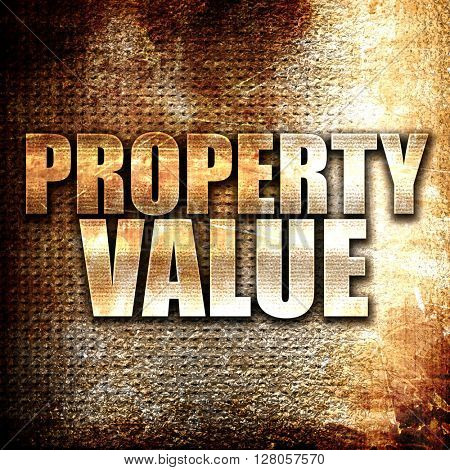 property value, written on vintage metal texture