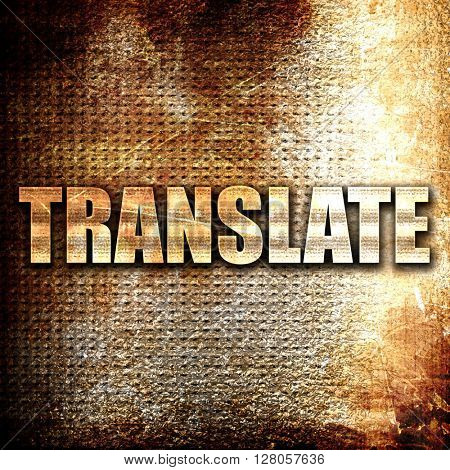 translate, written on vintage metal texture