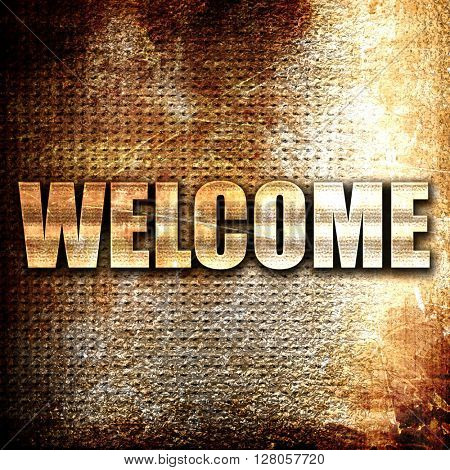 welcome, written on vintage metal texture