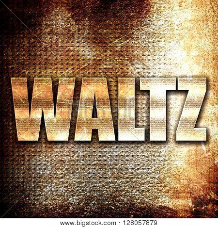 waltz dance, written on vintage metal texture