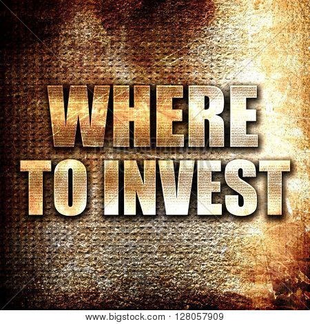 where to invest, written on vintage metal texture