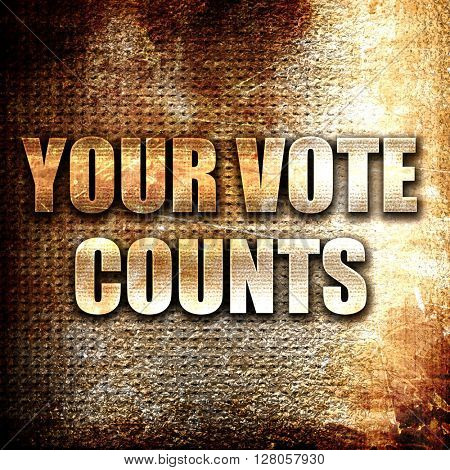 your vote counts, written on vintage metal texture