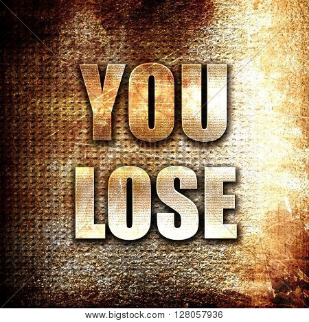 you lose, written on vintage metal texture