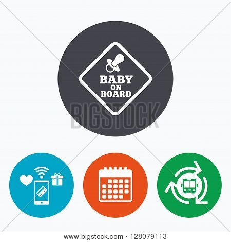 Baby on board sign icon. Infant in car caution symbol. Baby pacifier nipple. Mobile payments, calendar and wifi icons. Bus shuttle.