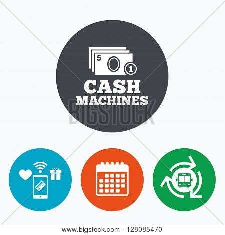 Cash and coin machines or ATM sign icon. Paper money symbol. Withdrawal of money. Mobile payments, calendar and wifi icons. Bus shuttle.