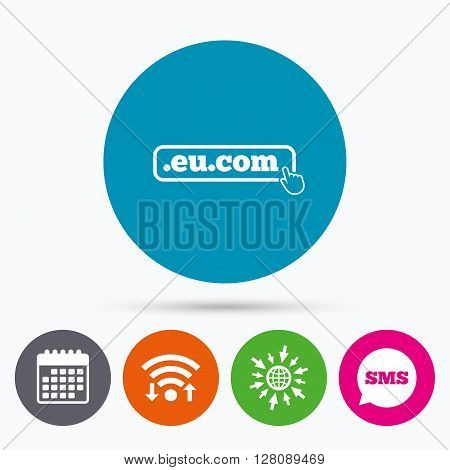 Wifi, Sms and calendar icons. Domain EU.COM sign icon. Internet subdomain symbol with hand pointer. Go to web globe.