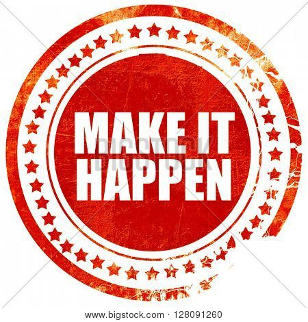 make it happen, grunge red rubber stamp with rough lines and edg
