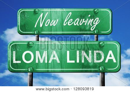 Leaving loma linda, green vintage road sign with rough lettering