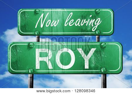 Leaving roy, green vintage road sign with rough lettering