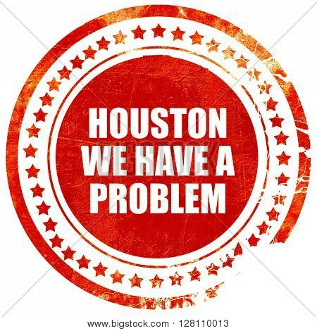 houston we have a problem, red grunge stamp on solid background