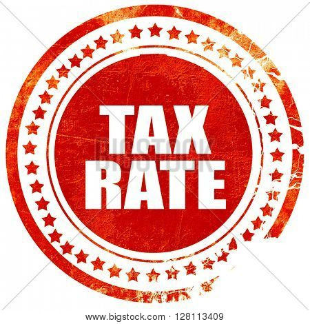 tax rate, red grunge stamp on solid background